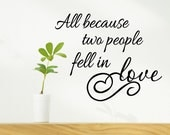 All because two people fell in love - Vinyl Wall Art Decal, Romantic Decor, Bedroom, Wedding Decor, Wall Decal, Custom Vinyl, 22.5x18.5