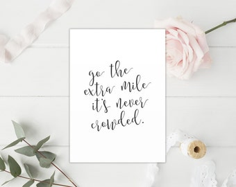 Go the extra mile Its never crowded Quote - 5x7 Print