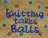 Project Bag  - Knitting takes balls