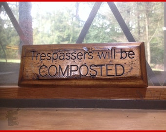 Garden Sign - Trespassers will be COMPOSTED - funny sign - humor wood sign