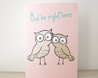 Owl Be Right Here greeting card, blank notecard, encouragement, thinking of you friend, get well, support, sympathy, miss you, illustration