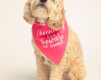 Dog Bandana - Dog Collar - Tie on Bandana - Friendly Dog Beware of Owner - Small and Large Dogs
