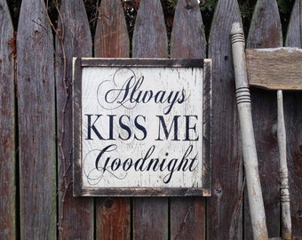 Always Kiss Me Goodnight Rustic Distressed Framed Farmhouse Wood Sign 13x13 Custom Size Available