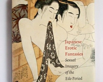 Japanese Erotic Fantasies - Sexual imagery from the Edo period | hard cover book