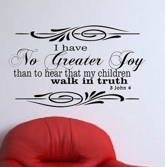 I Have No Greater Joy Than To Hear That My Children Walk In Truth. 3 John 4 vinyl wall art