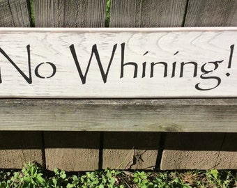 """Wood, Handmade, Long Sign.""""No Whining!"""" Awesome saying, perfect for any home. Country, rustic look the family will love. Entry, Living room."""