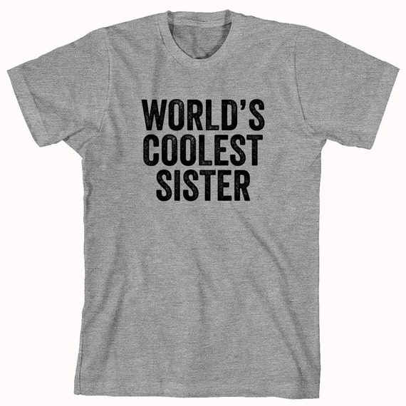 World's Coolest Sister Shirt - family, gift idea for sister - ID: 916