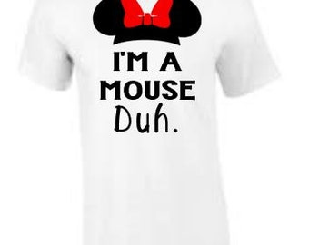 I'm A Mouse Duh. Minnie Mouse Tshirt, Flowy Tank, Fitted tank, baseball tee or hoodie
