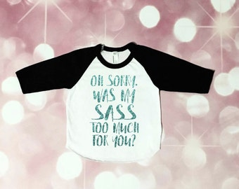 Sassy Shirt - Sass Raglan - southern sass - baby girl - toddler girl - southern - glitter -  oh sorry was my sass too much for you