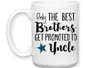 Only The Best Brothers Get Promoted To Uncle, Uncle Gift, Baby Announcement, Uncle Mug, New Uncle, 15 oz Coffee Cup Mug Dishwasher Safe