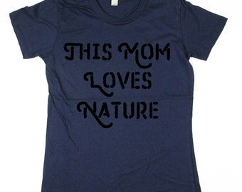 This mom love nature T-shirt - nature shirt, mom outdoors t-shirt, mom gift idea organic cotton Shirt, womens, Small, Medium, Large, XL, 2XL