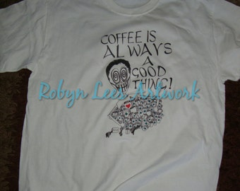 Coffee Is Always A Good Thing Art Artwork White Cotton T-Shirt, Illustration, Graphics, Tattoo, Cartoon, Coffee Lovers