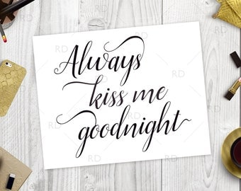 Always Kiss me Goodnight PRINTABLE / Wall art / Quote art / Quote Print / Digital typography calligraphy
