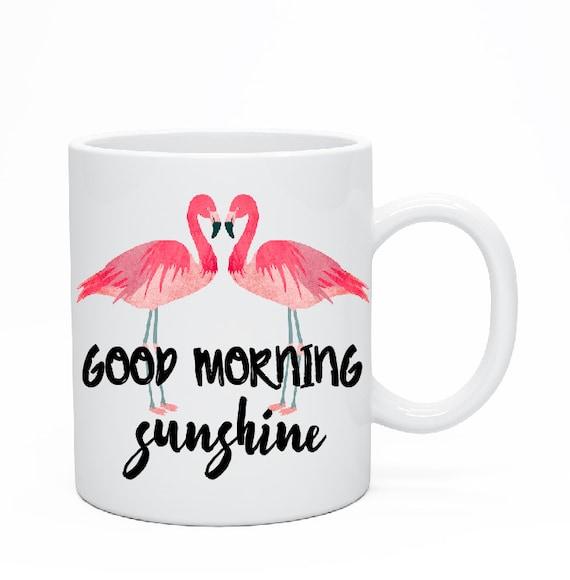 Good Morning Sunshine Mug, Flamingo Mug, Hello Gorgeous, Hello Sunshine, Rise and Shine, Best Friend Mug, Good Morning Beautiful