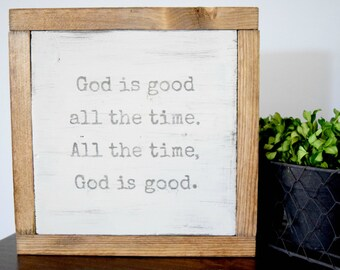God is Good All the Time. All the Time, God is Good. - Small Wooden sign. Christian Quote. Rustic, custom colors.