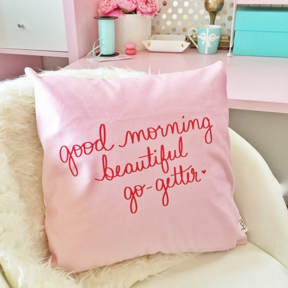 "Good morning beautiful go-getter -- 18"" hand lettered inspirational PILLOW COVER"
