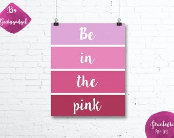 Be in the pink - paint chip pink poster quote- Pdf printable, instant download, DIY, wall art, inspirational decoration, motivational