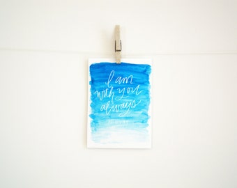 Hand Lettered Digital Download Print - I am With You Always Matthew 28:20 - Watercolor Print