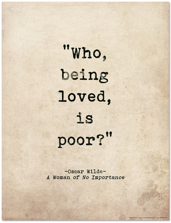 Quotes About Love Literature : Romantic Quote Poster. Who Being Loved Is Poor? Oscar Wilde Literary ...