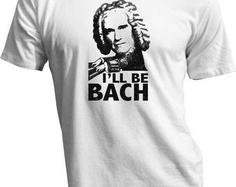 I'll Be BACH T Shirt - Terminator Parody T Shirt