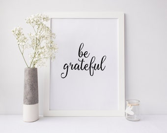 "PRINTABLE Art ""Be Grateful"" Home Decor Inspirational Quote Apartment Decor Thankful Thanksgiving Art Print Home Wall art Modern room Decor"