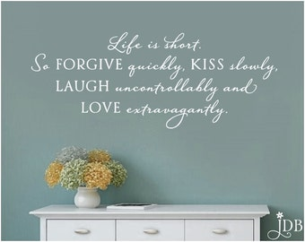 Life is short. So forgive quickly, kiss slowly, laugh uncontrollably and love extravagantly. - Wall Decal