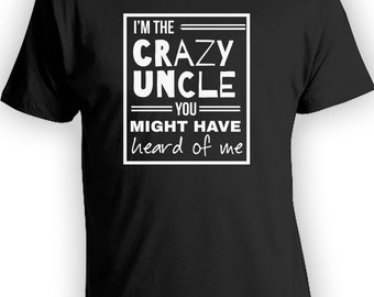 Crazy Uncle Shirt - I'm The Crazy Uncle You Might Have Heard Of Me - Gifts for Dad Fathers Day Uncles Funny Shirts Christmas Gift CT-136