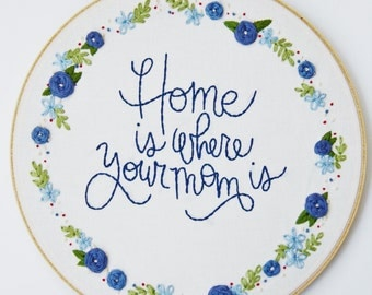 Home Is Where Your Mom Is, PDF Download, Hand Embroidery Pattern, Mother's Day, DIY Gifts for Mom, Embroidery Hoop Pattern