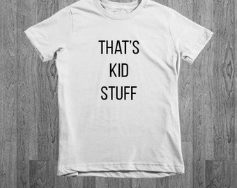 That's Kid Stuff Boy Kids  Boy or Girl T Shirt - Baby T Shirt - Toddler T Shirt