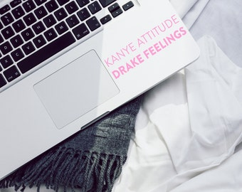 Kanye Attitude Drake Feelings Sticker / Vinyl Decal / Car Decal / Snowboard Decal / Motivation / Fit / Tumblr / VNL Company