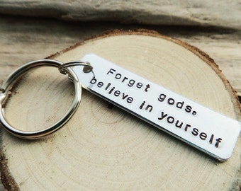 Atheist Stamped Keychain- Forget Gods Believe in Yourself- Secular Inspirational Non believer Stamped Aluminum Silver Keychain Key Ring