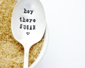 Hey There Sugar. Hand Stamped Sugar Spoon. Stamped silverware by Milk & Honey.