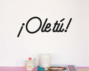 Spanish wall Quote: ¡Ole tú! - Wall Decal / Vinyl Sticker / Office decor / Home decor / Motivational Quote