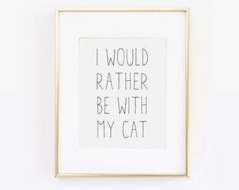 I Would Rather Be With My Cat Print, Cat Poster Wall Art, Black and White Printable Artwork Cat Design, Cat Quote, Cat Artwork, Cat Design