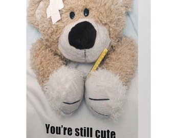 You're Still Cute When You're Sick - Get Well Teddy Bear Greeting Card Glossy 5 x 7 in
