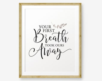 Your First Breath Took Ours Away, Nursery Wall Art Printable, Printable New Born Baby Gift - Digital Download