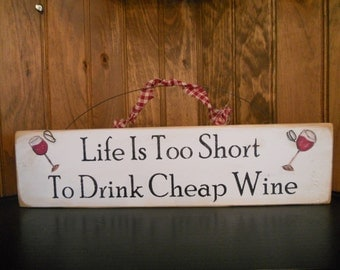 Life Is Too Short  To Drink Cheap Wine  w/wine glasses
