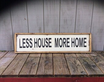 Less House More Home Sign CUSTOM COLORS AVAILABLE