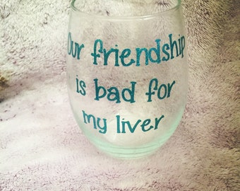 Our Friendship Is Bad For My Liver Personalized Wine Glass, Funny Wine Glasses, Stemless Wine Glasses