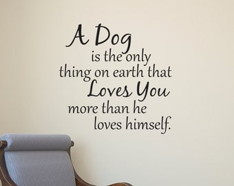 Dog Wall Decal, Dog Wall sticker, Vinyl Wall Decal, A Dog is the only thing on earth that loves you more than he loves himself