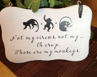 Not my circus, not my....oh crap those are my monkeys - wooden sign
