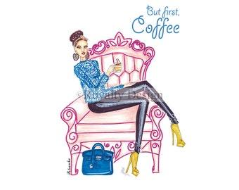 Fashion illustration print - But first, Coffee