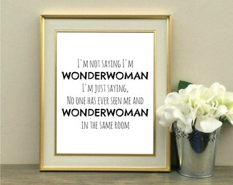 I'm Not Saying I'm Wonderwoman I'm just saying No One Has Ever Seen Me and Wonderwoman In the Same Room, Movie Quote, Superhero, Comic,8x10