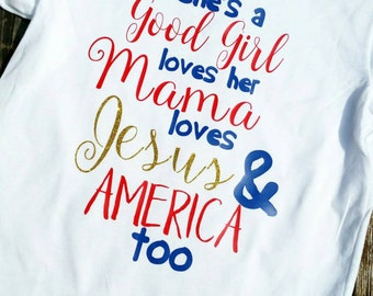 she's a good girl, loves her mama, loves jesus and america too shirt