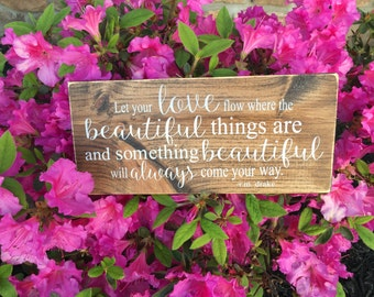 """READY TO SHIP Let your love flow where the beautiful things are, Wooden Sign (12"""" x 5.5"""")"""