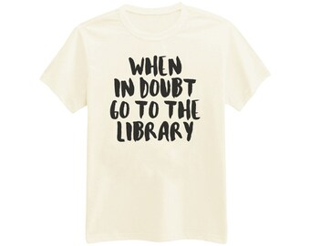 709 - When In Doubt Go To The Library - Reading Book - Book Nerd - Printed T-Shirt - by HeartOnMyFingers