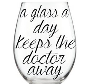 A glass a day keeps the doctor away stemless wine glass/customizable