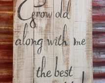 Grow old along with me... The best is yet to be