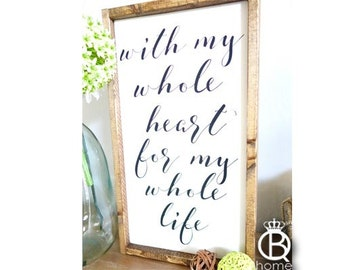 With My Whole Heart For My Whole Life Framed Wood Sign