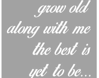 "FREE SHIPPING Metal Sign ""Grow Old Along with Me"""